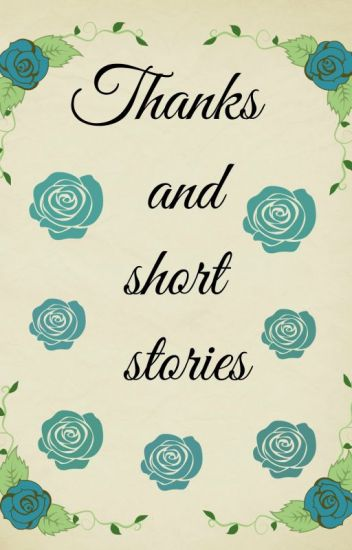 Thanks and short stories/HS, JB, 1D, G-Eazy... 13 +