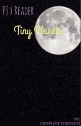 Tiny planets- PJ x Reader by tinyplanetexorer29