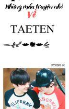 [TaeTen] Những Mẩu Truyện Nhỏ Về TaeTen by cyong10