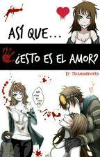 Así que... ¿Esto Es El Amor? || TicciWork || by TakamiMinodera