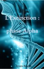 L'Extinction : phase Alpha by ArsenBronte