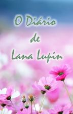O Diário de Lana Lupin by moonyfanfic