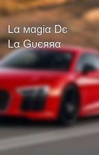 Lα мαgiα Dє Lα Gυєяяα by Luprus