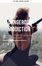 Dangerous Addiction II: Révélation. by Une_super_Sayan