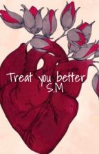 Treat you better| S.M by juliagkrimmel
