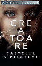 Creatoare: Castelul Bibliotecă [Wattys2016] by AmberBllack
