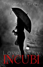 Love Thy Incubi #Wattys2016 by GREYS_PLACE