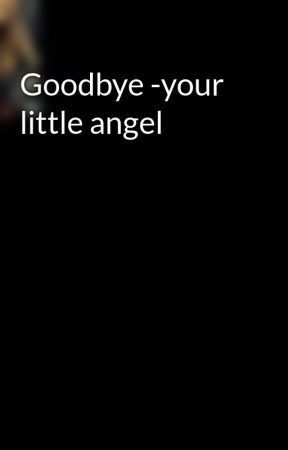 Goodbye -your little angel by DanielleDupuis