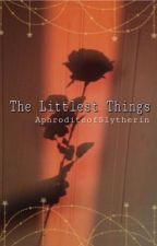 The Littlest Things - Dramione by AphroditeofSlytherin