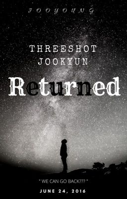 [MONSTA X][Threeshot][Jookyun] Returned