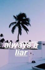 Always A Liar by SavannahGomez8