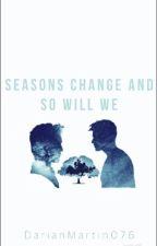 Seasons Change And So Will We by sunshinedarian