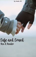 Safe and Sound: Rex X Reader by mrshollandxx
