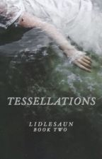 Tessellations [BOOK TWO] by lidlesaun