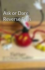 Ask or Dare Reverse Falls by fizzycakes3