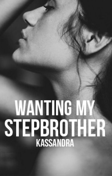 Wanting My Step Brother [18+]