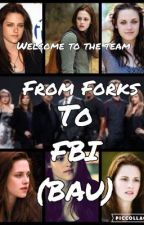 From Forks to FBI (BAU) UNDER EDITING by ItzIzziieMonsta