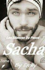 Les Silences Du Passé : Sacha T1  by Emy-Ly07