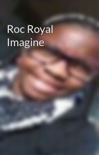Roc Royal Imagine by Niyla_August
