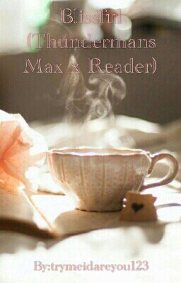Blissful (The Thundermans Max x Reader)