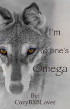 I'm No one's Omega by CozyBXBLover
