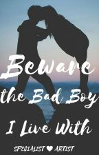 Beware the Bad Boy I Live With by SpecialistArtist