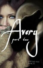 Avery (part Two) by justme_45