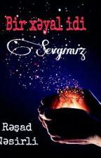 Bir Xəyal İdi Sevgimiz by ResadNesirli