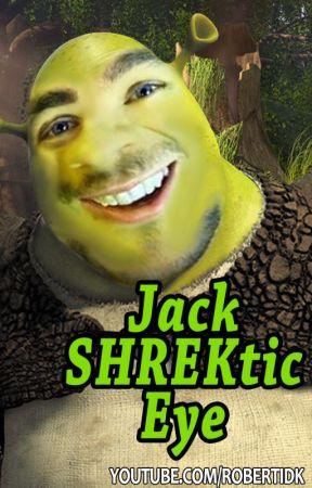 JackShrekticEye by RobertIDK