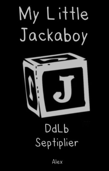 My Little Jackaboy {Septiplier} |DISCONTINUED|