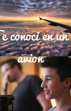 Te conoci en un avion |Rowland| by HeyitselditaAah