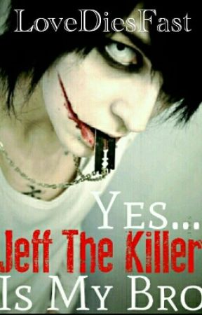 Yes... Jeff The Killer Is My Bro by LifelessRose
