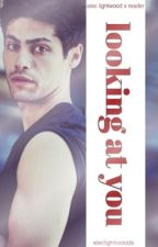 looking at you ✦ alec lightwood x reader by aleclightvvoods