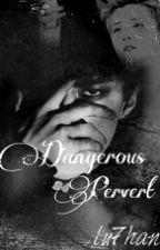 Dangerous Pervert(HunHan~Texting)-Tamamlandı- by lu7han