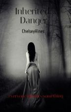 Inherited Danger   (Book One) by ChelseyHines
