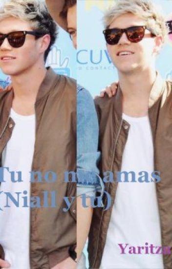 Tu no me amas *Terminada* (Niall y tu)