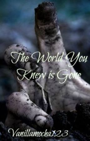 The World You Knew is Gone (The Walking Dead Fanfiction) by Vanillamocha123