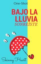 Bajo La Lluvia Sonreíste (One Shot) by SkinnyHeart7