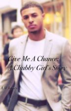 Give Me a Chance: A Chubby Girl's Story  by AMJames92