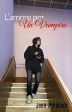 L'Amore Per Un Vampiro || Jeon JungKook by JungkookSeagull97