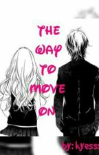 """""""The Way To Move On""""(COMPLETE) by kyessss"""