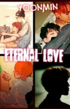 Eternal Love [Yonmin , Lemon] (Terminada) by Rossy_Fonseca
