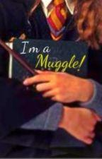 A Muggle's struggles in Hogwarts (HP FF) by IAmReady