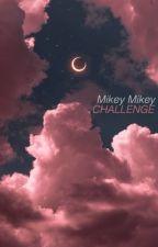mikey mikey challenge ; muke (ita) by yikesmchl