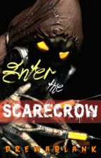 Enter the Scarecrow by drewablank