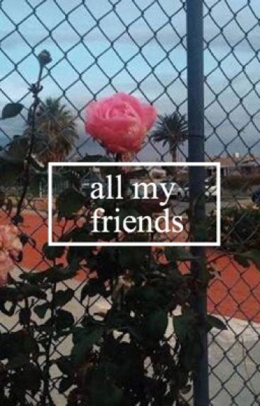 all my friends - [joshler]