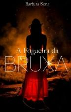 A Fogueira Da Bruxa   by BarbaraSena