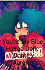 You're My Blue Haired Dork-Aaron x Dante by Dragonkepper333