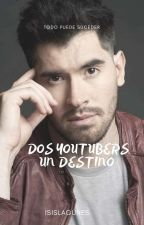 DOS YOUTUBERS, UN DESTINO by Isislagunes