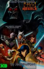 Jedi from Earth: a Star Wars Rebels fanfiction by JediWolfGirl